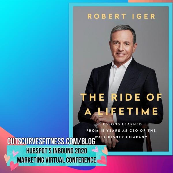 Robert Iger at the HubSpot INBOUND Virtual Conference 2020. Estee D Ratliff. Cuts Curves Fitness Blog.